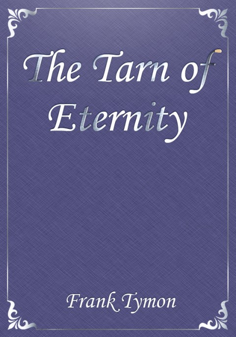 Cover of the book The Tarn of Eternity by Frank Tymon