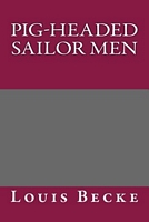 Cover of the book Pig-Headed Sailor Men by Louis Becke