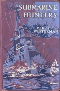 Cover of the book The Submarine Hunters: A Story of the Naval Patrol Work in the Great War by Percy F. (Percy Francis) Westerman
