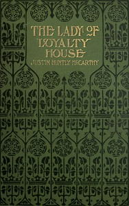 Cover of the book The Lady of Loyalty House: A Novel by Justin H. (Justin Huntly) McCarthy