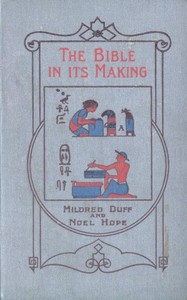 Cover of the book The Bible in its Making: The most Wonderful Book in the World by Mildred Duff