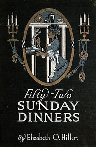 Cover of the book Fifty-Two Sunday Dinners: A Book of Recipes by Elizabeth O. Hiller