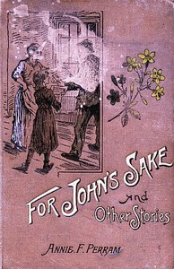 Cover of the book For John's Sake, and Other Stories. by Annie Frances Perram