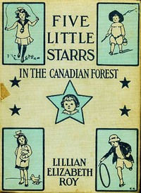 Cover of the book Five Little Starrs in the Canadian Forest by Lillian Elizabeth Roy