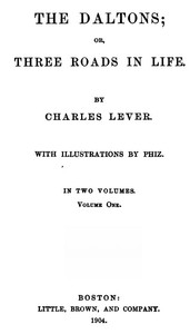 Cover of the book The Daltons; Or, Three Roads In Life. Volume I (of II) by Charles James Lever