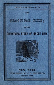 Cover of the book The Practical Joke; Or, The Christmas Story of Uncle Ned by Anonymous