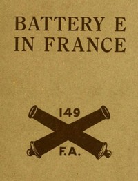 cover for book Battery E in France: 149th Field Artillery, Rainbow (42nd) Division