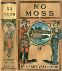 Cover of the book No Moss; Or, The Career of a Rolling Stone by Harry Castlemon