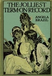 Cover of the book The Jolliest Term on Record: A Story of School Life by Angela Brazil