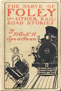Cover of the book The Nerve of Foley, and Other Railroad Stories by Frank H. (Frank Hamilton) Spearman