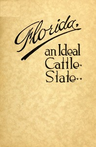 Cover of the book Florida: An Ideal Cattle State by Florida State Live Stock Association