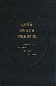 Cover of the book Love Works Wonders: A Novel by Charlotte M. Brame