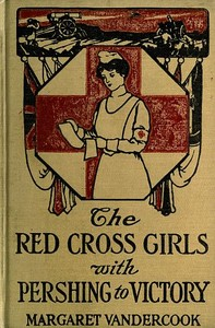 Cover of the book The Red Cross Girls with Pershing to Victory by Margaret Vandercook