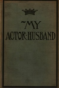 Cover of the book My Actor-Husband: A true story of American stage life by Anonymous