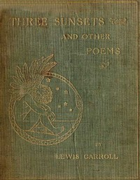 Cover of the book Three Sunsets and Other Poems by Lewis Carroll