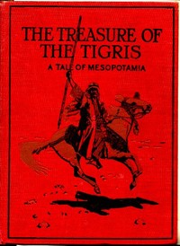 Cover of the book The Treasure of the Tigris: A Tale of Mesopotamia by A. F. (Augustus Ferryman) Mockler-Ferryman