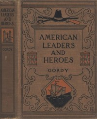 Cover of the book American Leaders and Heroes: A preliminary text-book in United States History by Wilbur F. (Wilbur Fisk) Gordy