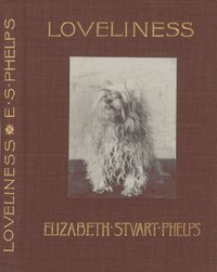 Cover of the book Loveliness: A Story by Elizabeth Stuart Phelps