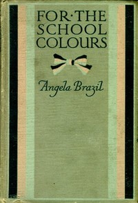 Cover of the book For the School Colours by Angela Brazil