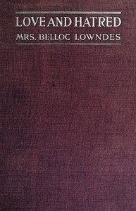 Cover of the book Love and hatred by Marie Belloc Lowndes