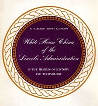 Cover of the book White House China of the Lincoln Administration in the Museum of History and Technology by Margaret Brown Klapthor