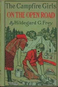 Cover of the book The Camp Fire Girls on the Open Road; Or, Glorify Work by Hildegard G. Frey