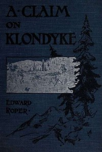 Cover of the book A Claim on Klondyke by Edward Roper