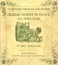 Cover of the book Charles' Journey to France, and Other Tales by Mrs. (Anna Letitia) Barbauld