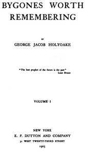 Cover of the book Bygones Worth Remembering, Vol. 1 (of 2) by George Jacob Holyoake