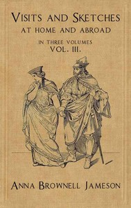 Cover of the book Visits and Sketches at Home and Abroad with Tales and Miscellanies Now First Collected by Mrs. (Anna) Jameson