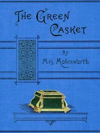 Cover of the book The Green Casket by Mrs. Molesworth
