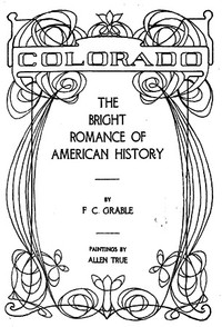 Cover of the book Colorado—The Bright Romance of American History by F. C. Grable