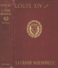 Cover of the book Louis XIV and La Grande Mademoiselle by Arvède Barine