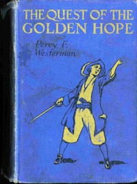 Cover of the book The Quest of the 'Golden Hope': A Seventeenth Century Story of Adventure by Percy F. (Percy Francis) Westerman