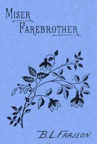 Cover of the book Miser Farebrother: A Novel (vol 1 of 3) by B. L. (Benjamin Leopold) Farjeon
