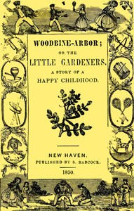 Cover of the book Woodbine-Arbor; or the Little Gardeners by Anonymous