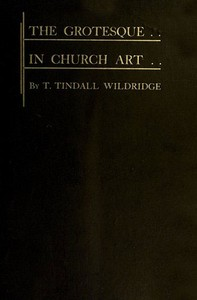 Cover of the book The Grotesque in Church Art by T. Tindall Wildridge