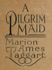 Cover of the book A Pilgrim Maid by Marion Ames Taggart