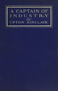 Cover of the book A Captain of Industry: Being the Story of a Civilized Man by Upton Sinclair