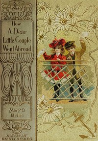 Cover of the book How A Dear Little Couple Went Abroad by Mary D. (Mary Dow) Brine