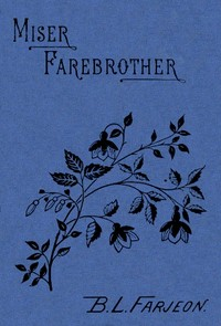 Cover of the book Miser Farebrother: A Novel (vol 2 of 3) by B. L. (Benjamin Leopold) Farjeon