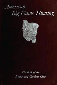 Cover of the book American Big-Game Hunting: The Book of the Boone and Crockett Club by Various