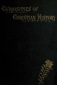 Cover of the book Curiosities of Christian History by Croake James