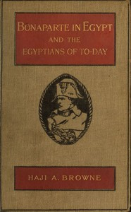 Cover of the book Bonaparte in Egypt and the Egyptians of To-day by Haji A. Browne