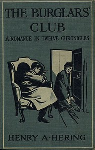 Cover of the book The Burglars' Club: A Romance in Twelve Chronicles by Henry A. Hering