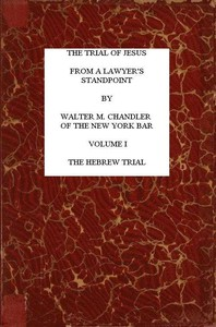 cover for book The Trial of Jesus from a Lawyer's Standpoint, Vol. I (of II)