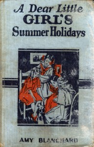 Cover of the book A Dear Little Girl's Summer Holidays by Amy Ella Blanchard