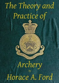 Cover of the book The Theory and Practice of Archery by W. Butt