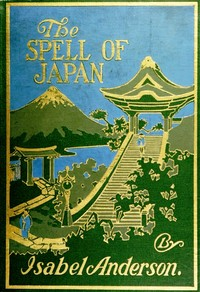 Cover of the book The Spell of Japan by Isabel Anderson
