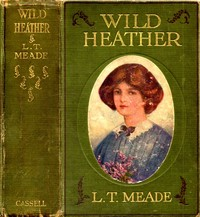 Cover of the book Wild Heather by L. T. Meade